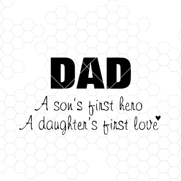 Dad-A Son's First Hero-A Daughter's First Love Digital Cut Files Svg, Dxf, Eps, Png, Cricut Vector, Digital Cut Files Download