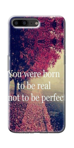 You Were Born To Be Real Not To Be Perfect Printed Designer Back Case Cover For OnePlus 5