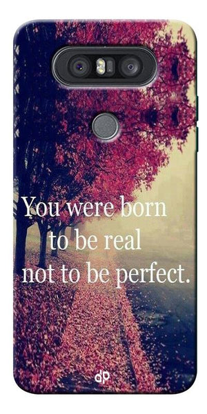 You Were Born To Be Real Not To Be Perfect Printed Designer Back Case Cover For LG Q8