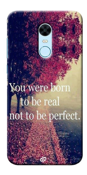 You Were Born To Be Real Not To Be Perfect Printed Designer Back Case Cover For Xiaomi Redmi Note 5