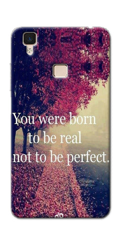 You Were Born To Be Real Not To Be Perfect Printed Designer Back Case Cover For Vivo V3