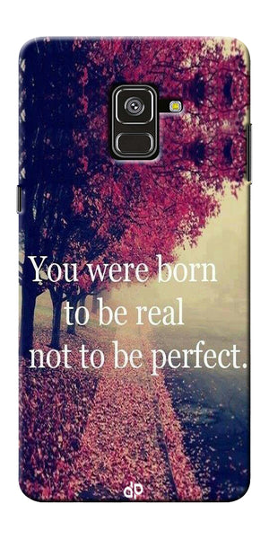 You Were Born To Be Real Not To Be Perfect Printed Designer Back Case Cover For Samsung Galaxy A8 Plus 2018