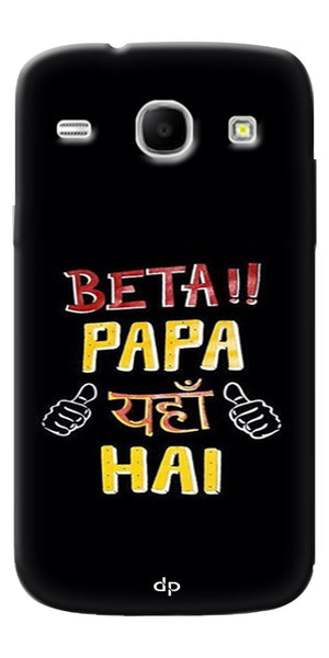 Digiprints Beta Papa Yaha Hai Printed Designer Back Case Cover For Samsung Galaxy Core I8262