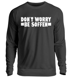 DON`T WORRY BE SOFFEN - Unisex Pullover