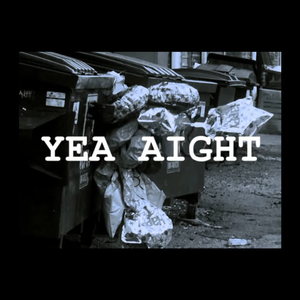 """YEA AIGHT"" 
