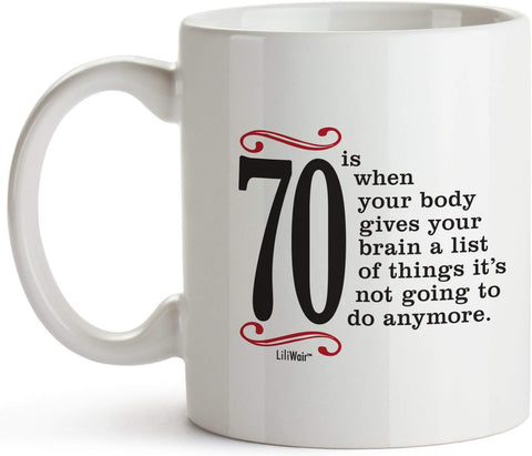 70 Is When Your Body Gives Your Brain A List Of Things It's Not Going To Do Anymore Coffee Mug