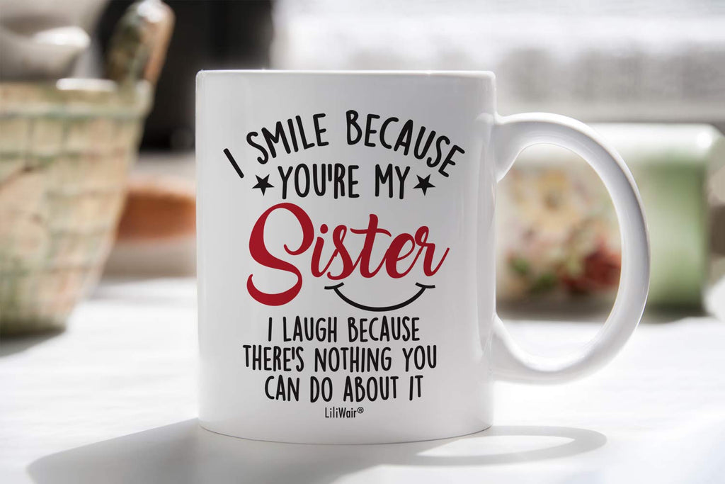 I Smile Because You're My Sister I Laugh Because There's Nothing You Can Do About It Coffee Mug