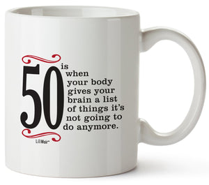 50 Is When Your Body Gives Your Brain A List Of Things It's Not Going To Do Anymore Coffee Mug