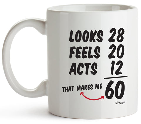 looks 28 Feels 20 Acts 12 That Makes Me 60 Coffee Mug