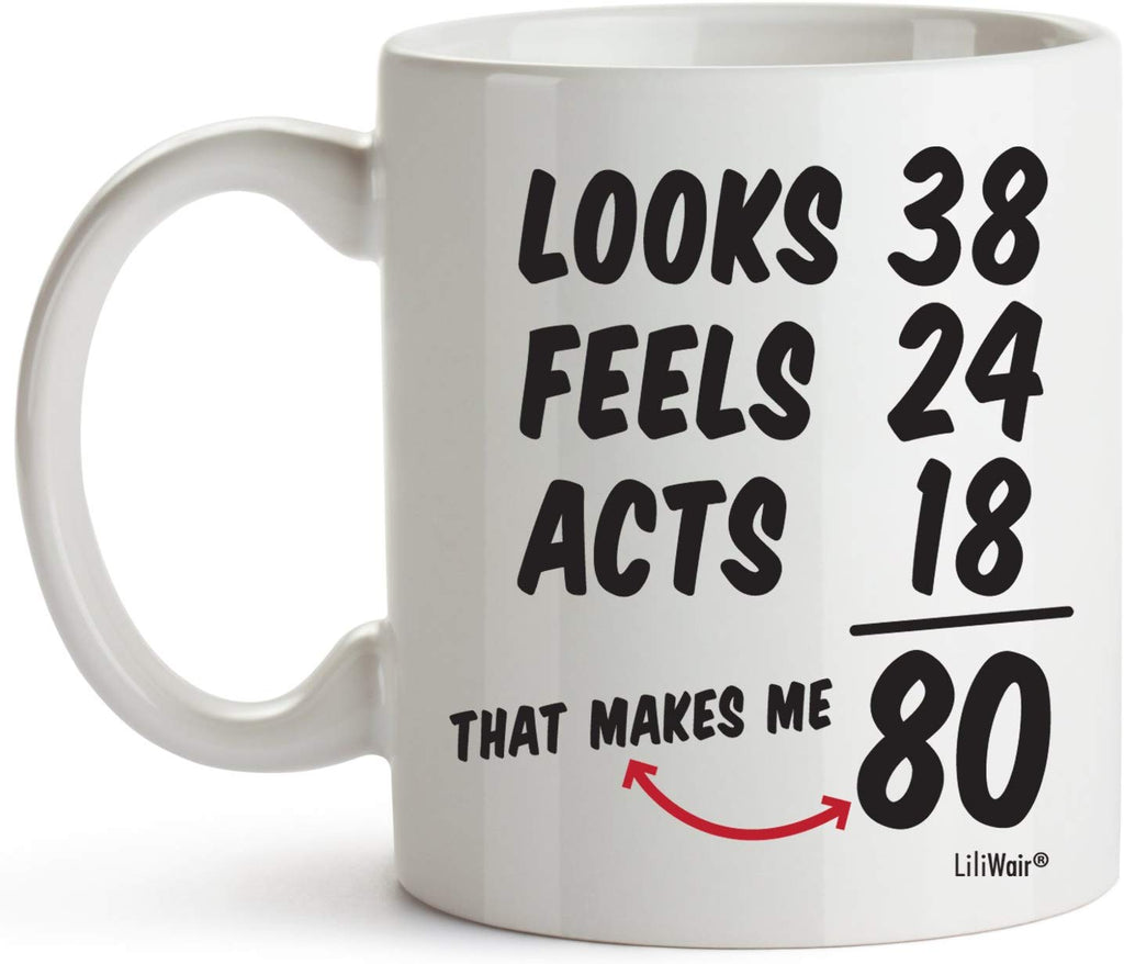 looks 38 Feels 24 Acts 18 That Makes Me 80 Coffee Mug