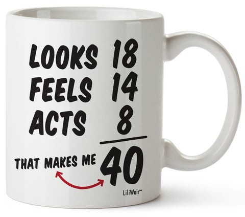 looks 18 Feels 14 Acts 8 That Makes Me 40 Coffee Mug