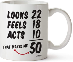 looks 22 Feels 18 Acts 10 That Makes Me 50 Coffee Mug