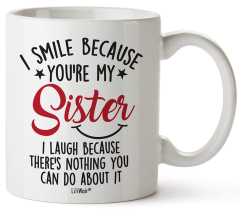 Image of I Smile Because You're My Sister I Laugh Because There's Nothing You Can Do About It Coffee Mug