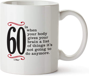 60 Is When Your Body Gives Your Brain A List Of Things It's Not Going To Do Anymore Coffee Mug