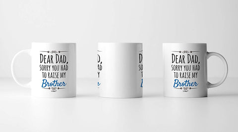 Image of Dear Dad, Sorry You Had To Raise My Brother Coffee Mug