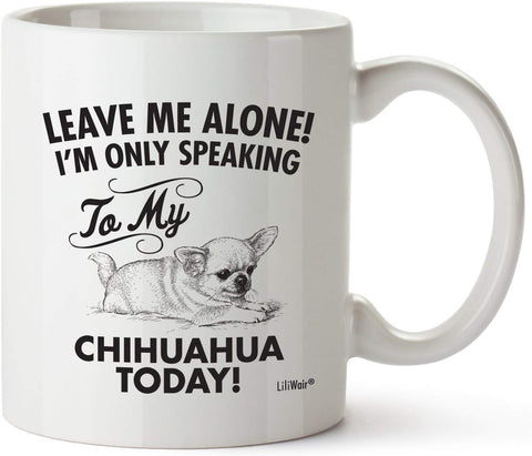 Leave Me Alone! I'm Only Speaking To My Chihuahua Today! Coffee Mug
