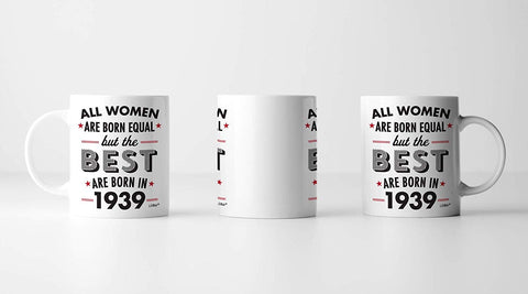 All Women Are Born Equal But The Best Are Born In 1939 Coffee Mug