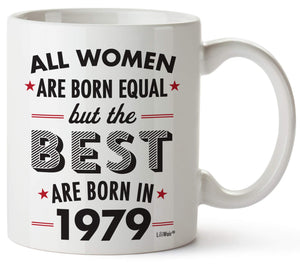 All Women Are Born Equal But The Best Are Born In 1979 Coffee Mug
