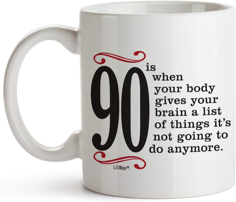 90 Is When Your Body Gives Your Brain A List Of Things It's Not Going To Do Anymore Coffee Mug