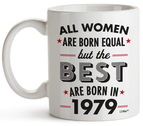 Image of All Women Are Born Equal But The Best Are Born In 1979 Coffee Mug