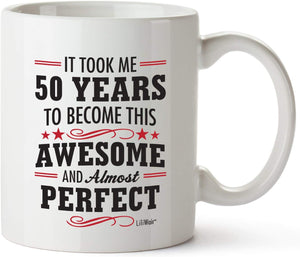 It Took Me 50 Years To Become This Awesome And Almost Perfect Coffee Mug