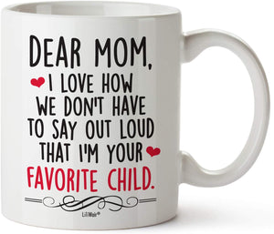 Dear Mom I Love How We Don't Have To Say Out Loud That I'm Your Favorite Child Coffee Mug