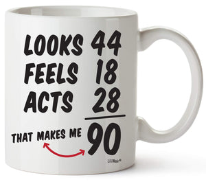 looks 44 Feels 18 Acts 28 That Makes Me 90 Coffee Mug