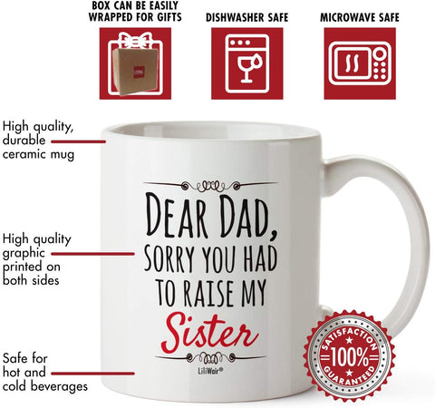 Image of Dear Dad, Sorry You Had To Raise My Sister Coffee Mug