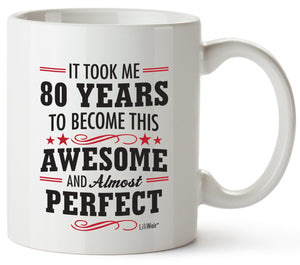It Took Me 80 Years To Become This Awesome And Almost Perfect Coffee Mug