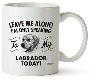 Leave Me Alone! I'm Only Speaking To My Labrador Today! Coffee Mug