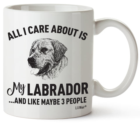All I Care About Is My Labrador ...And Like Maybe 3 People Coffee