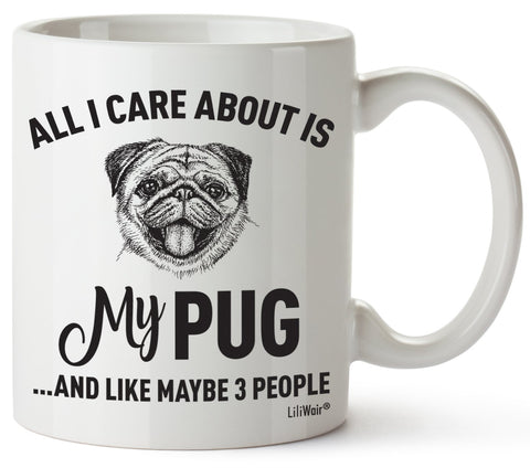 All I Care About Is My Pug ...And Like Maybe 3 People Coffee