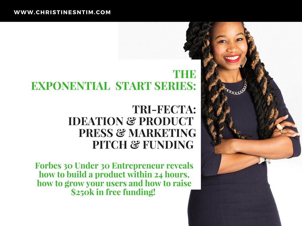 Exponential Start Series: TriFecta (Ideation/Product+Press/Marketing+Pitch/Funding)