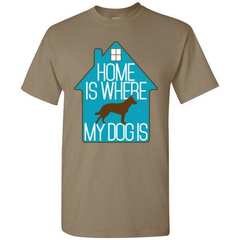 Image of Home is Where My Dog Is T-Shirt - Lucas Gadgets
