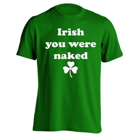Image of Irish You Were Naked Men's T-Shirt - Lucas Gadgets