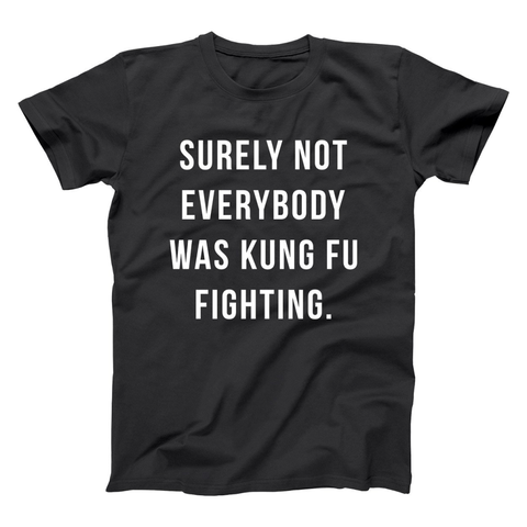 Surely Not Everybody Was Kung Fu Fighting Men's T-Shirt