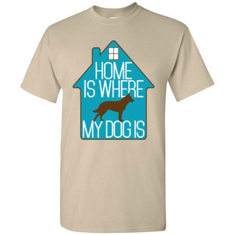 Home is Where My Dog Is T-Shirt - Lucas Gadgets