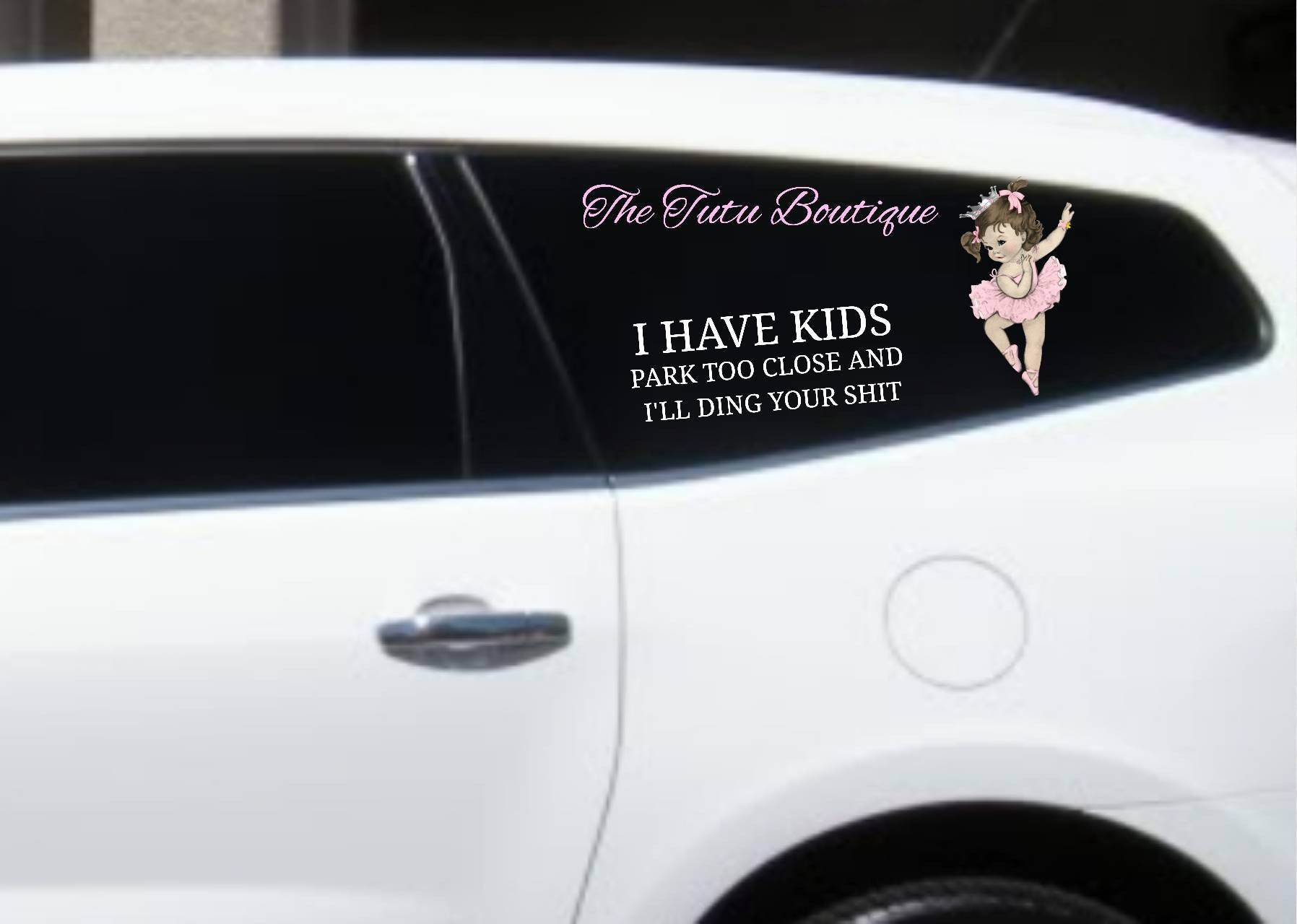 I have kids park too close and ill ding your shit decal window