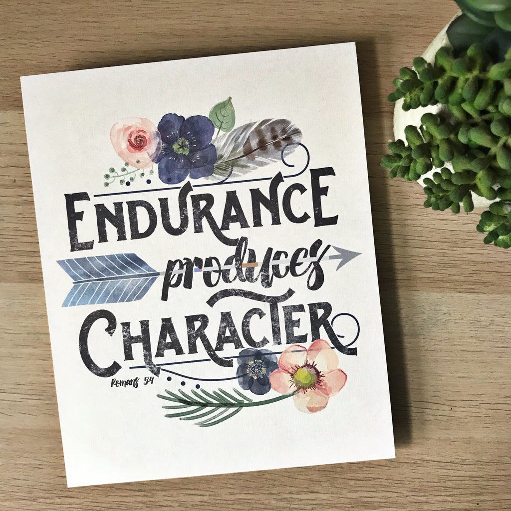 Endurance Produces Character Scripture Wall Print- Romans 5:4
