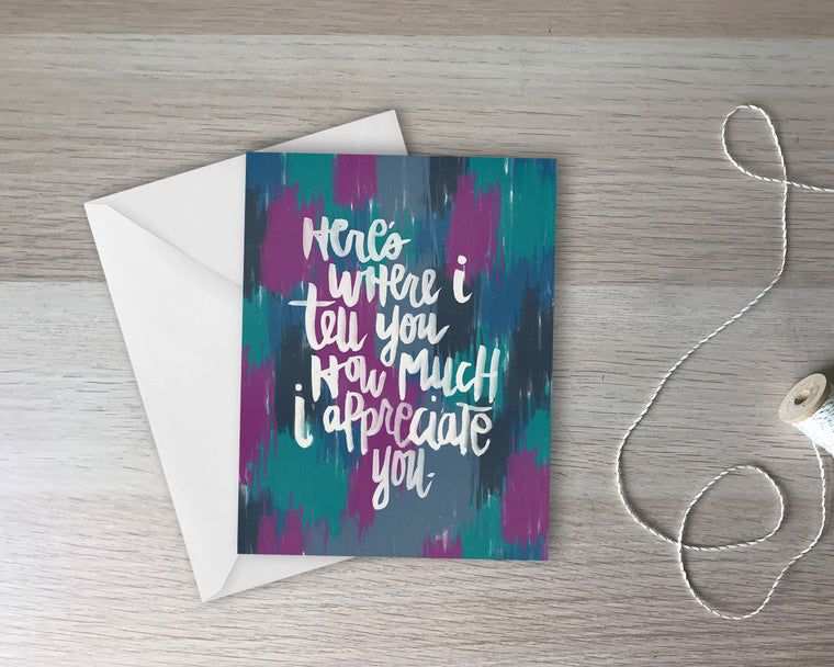 How Much I Appreciate You - Appreciation Greeting Card with coordinating envelope