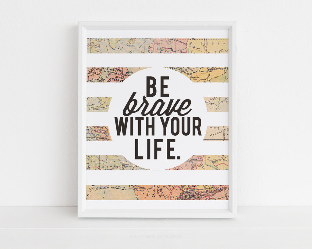 Be Brave With Your Life Wall Print