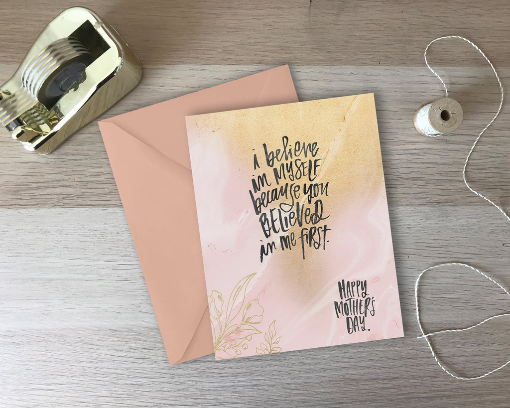 You Believed In Me First - Mother's Day Greeting Card