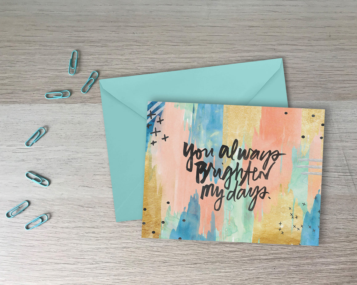You Always Brighten My Days Greeting Card - with coordinating envelope