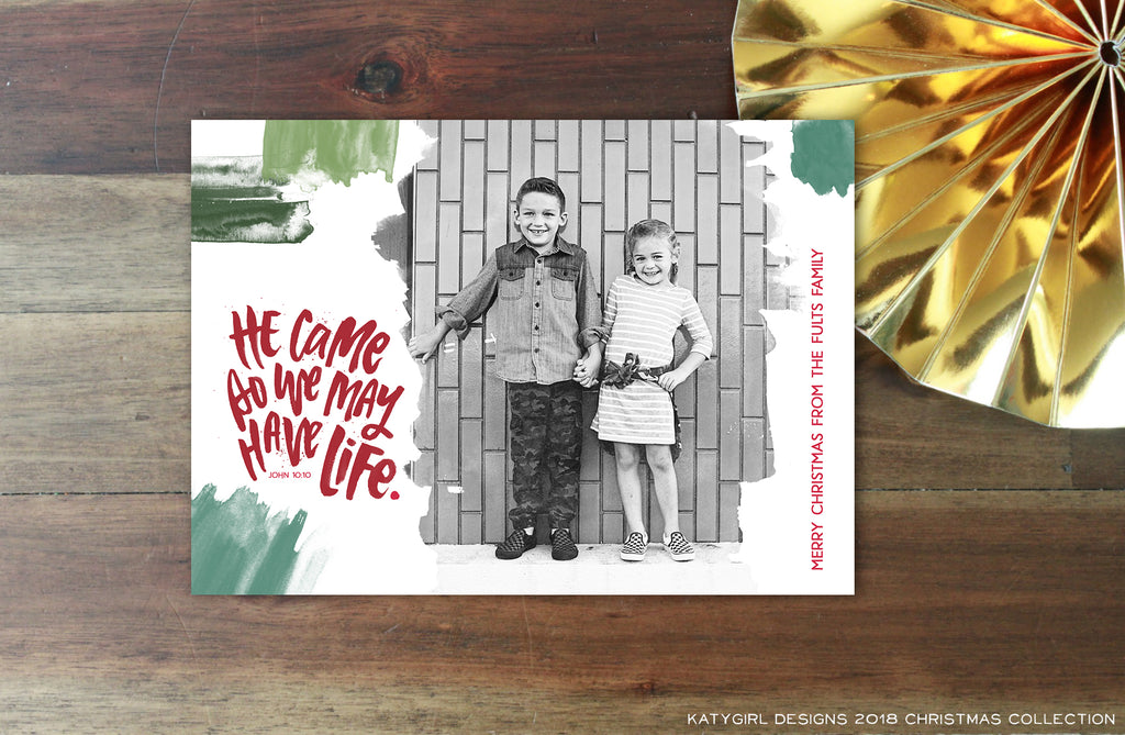 He Came So We May Have Life - 5 x 7 Christmas / Holiday Photo Card - Digital Copy Only - John 10:10