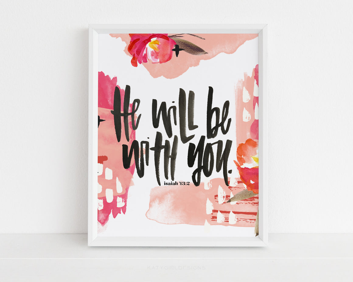 He Will Be With You Print