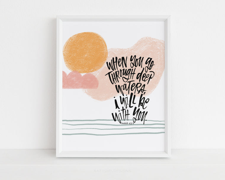 When You Go Through Deep Waters - Isaiah 43:2 Scripture Print