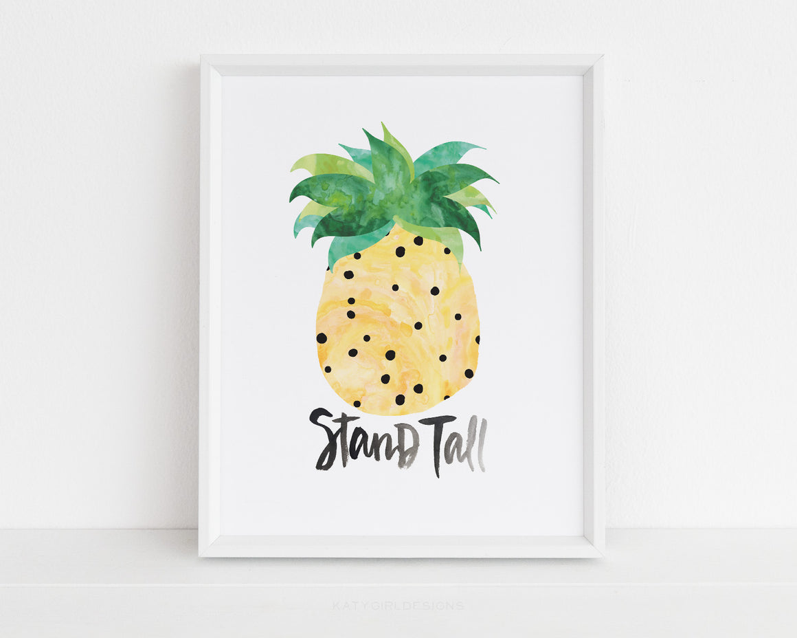 Stand Tall - Watercolor Pineapple Print - Hand drawn & hand lettered