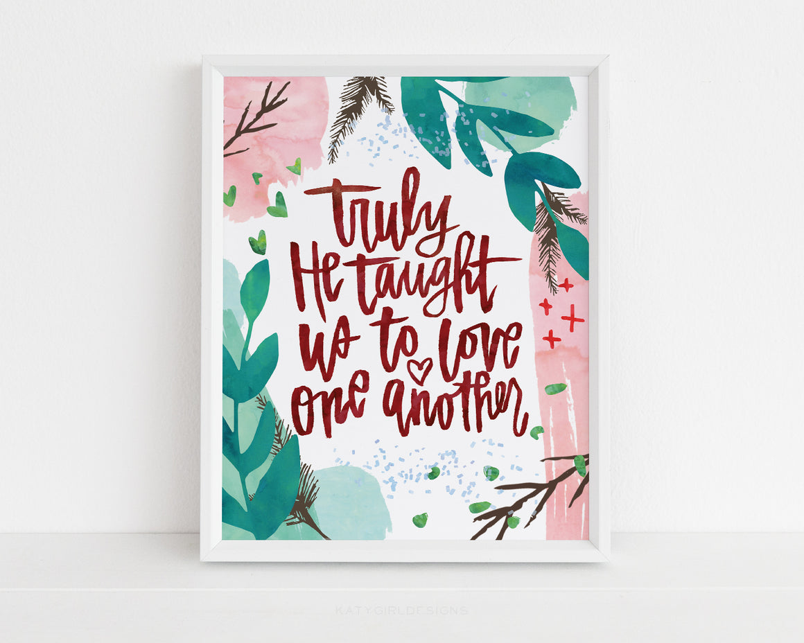 Truly He Taught Us To Love One Another Holiday Print
