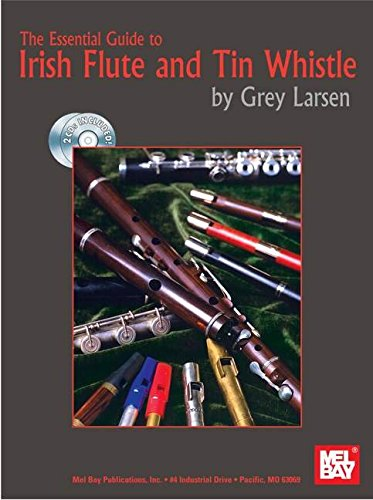 The Essential Guide to Irish Flute and Tin Whistle by Grey Larsen