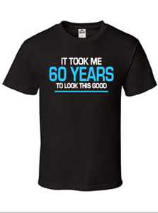 It Took Me 60 Years To Look This Good, Men's Funny Birthday Shirt